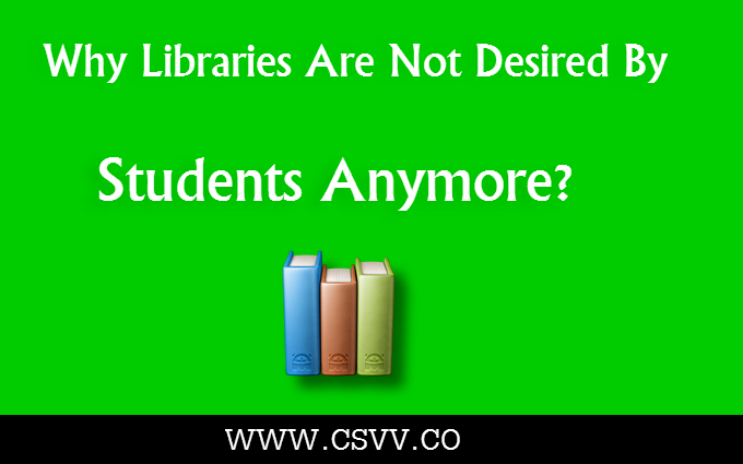 Why Libraries Are Not Desired By Students Anymore?