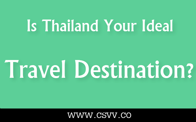 Is Thailand Your Ideal Travel Destination?