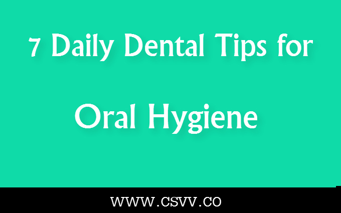 7 Daily Dental Tips for Oral Hygiene