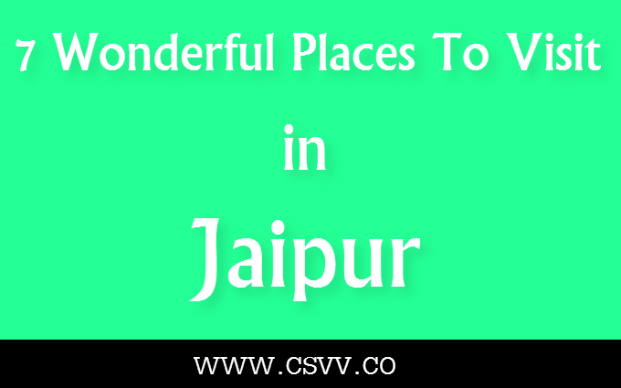 7 Wonderful Places To Visit In Jaipur