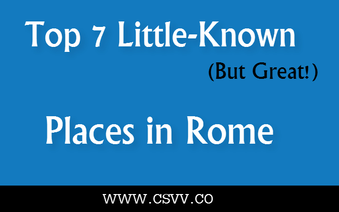 Top 7 Little-Known (But Great!) Places in Rome