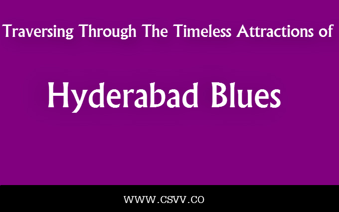 Traversing Through the Timeless Attractions of Hyderabad Blues