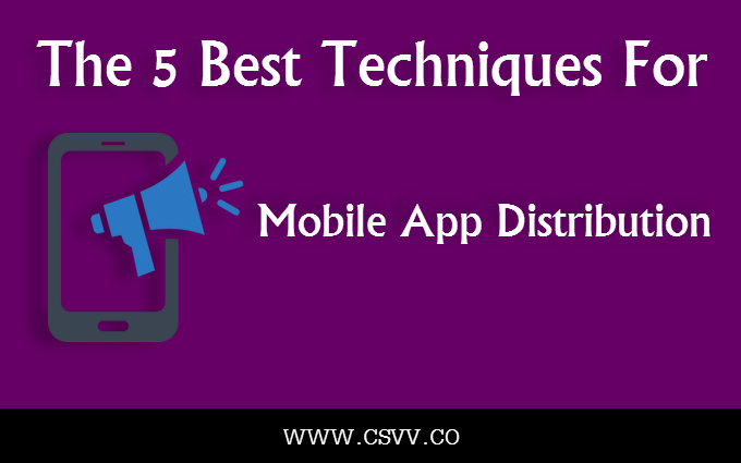The 5 Best Techniques for Mobile App Distribution