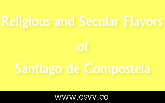 Religious and Secular Flavors of Santiago de Compostela