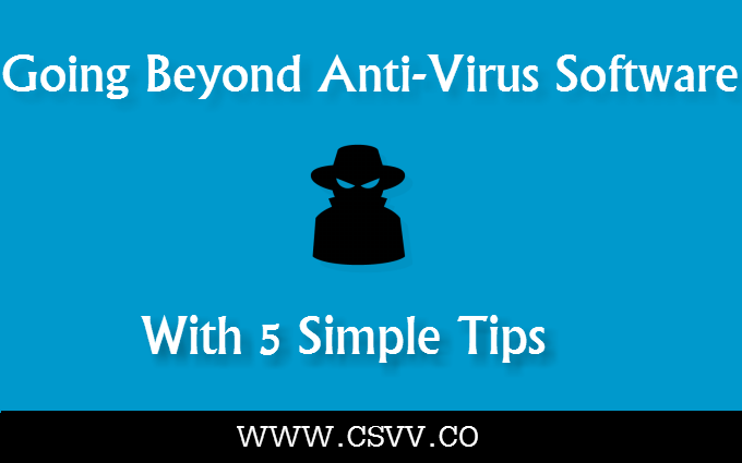 Going Beyond Anti-Virus Software With 5 Simple Tips