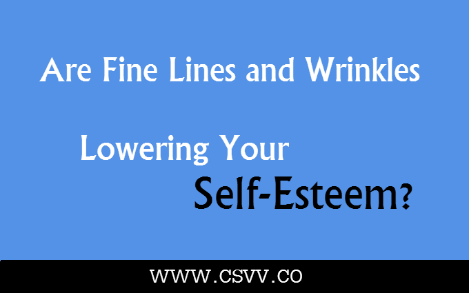 Are Fine Lines and Wrinkles Lowering Your Self-Esteem?