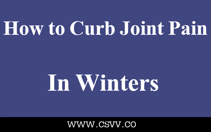 How to Curb Joint Pain in Winters?