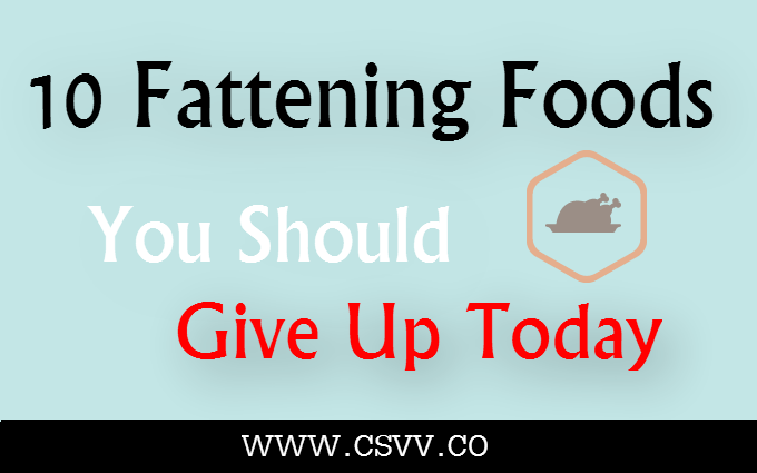 10 Fattening Foods You Should Give Up Today