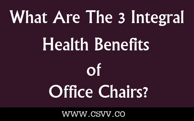 What Are The 3 Integral Health Benefits of Traditional Office Chairs?