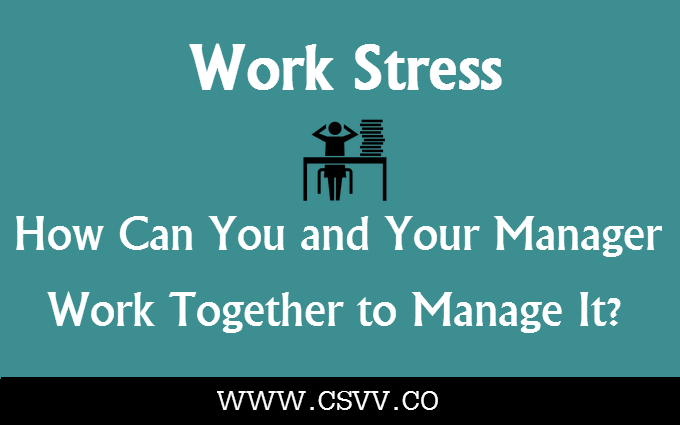 Work Stress: How Can You and Your Manager Work Together to Manage It?