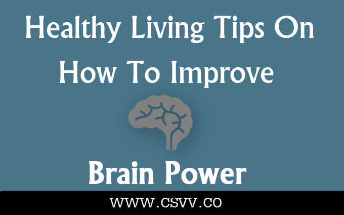 Healthy Living Tips On How To Improve Brain Power