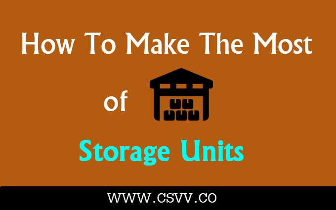 How To Make The Most Of Storage Units