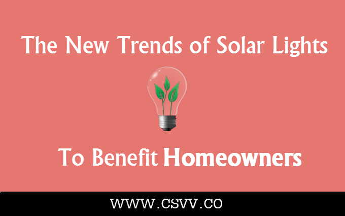The New Trends of Solar Lights to Benefit Homeowners