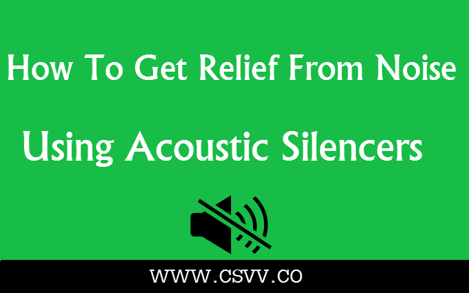 How To Get Relief From Noise Using Acoustic Silencers
