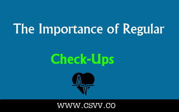 The Importance of Regular Checkups