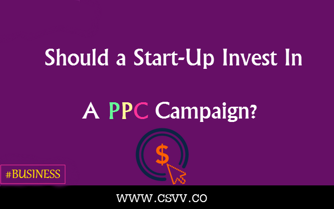 Should a Start-Up Invest in a PPC Campaign?