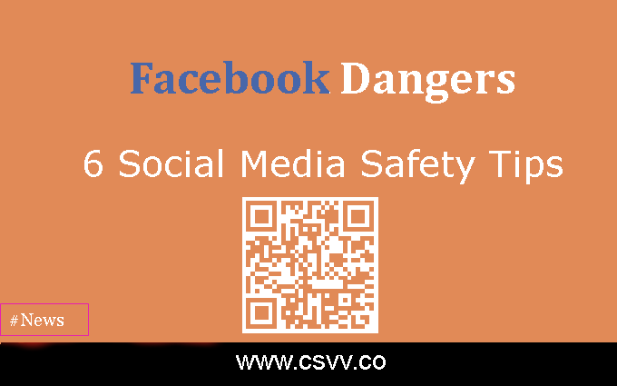 Facebook Dangers: 6 Social Media Safety Tips