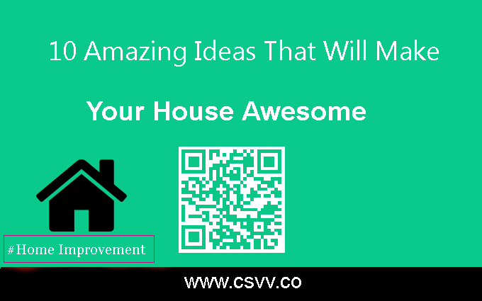 10 Amazing Ideas That Will Make Your House Awesome
