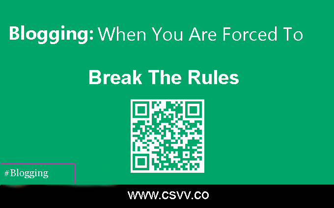Blogging: When You Are Forced To Break The Rules