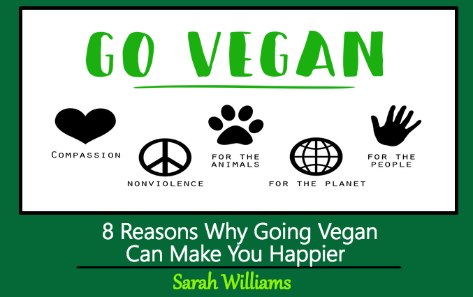 8 Reasons Why Going Vegan Can Make You Happier