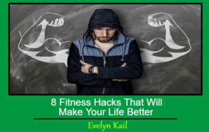 8 Fitness Hacks That Will Make Your Life Better