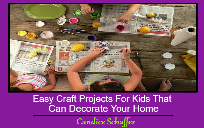 Easy Craft Projects For Kids That Can Decorate Your Home
