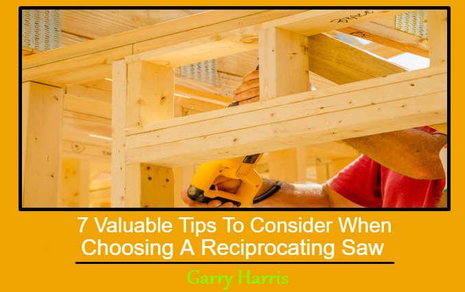 7 Valuable Tips To Consider When Choosing A Reciprocating Saw