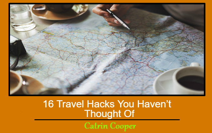 16 Travel Hacks You Haven't Thought Of