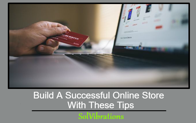 Build A Successful Online Store With These Tips