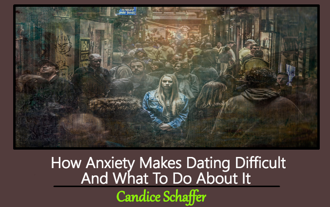 How Anxiety Makes Dating Difficult And What To Do About It