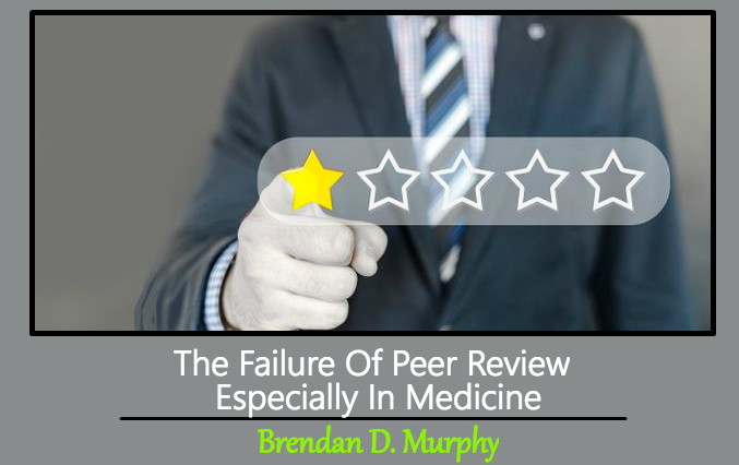 The Failure Of Peer Review  —  Especially In Medicine