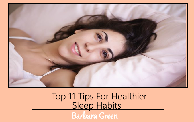 Top 11 Tips For Healthier Sleep Habits