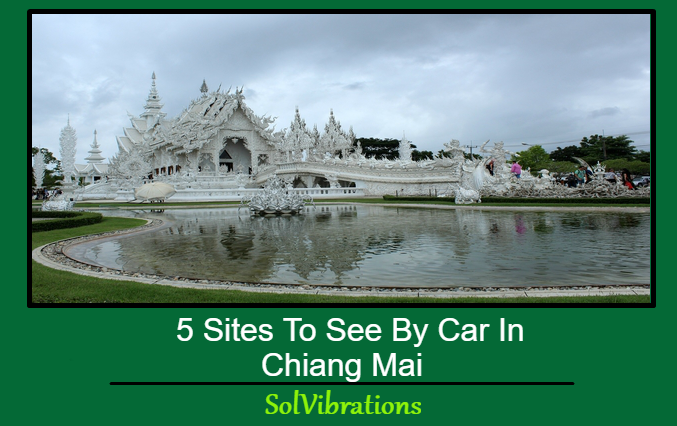 5 Sites To See By Car In Chiang Mai