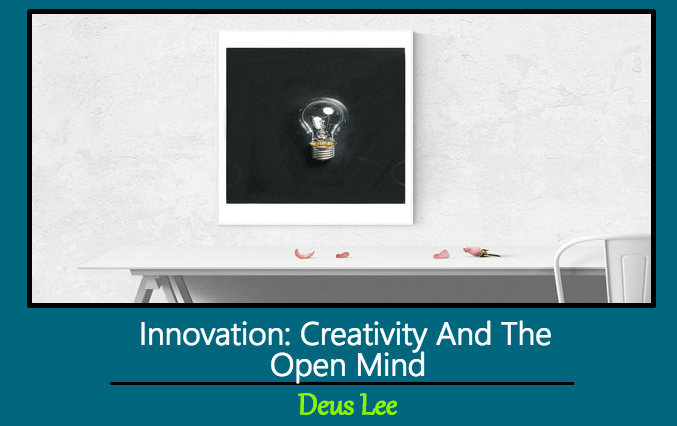 Innovation: Creativity And The Open Mind