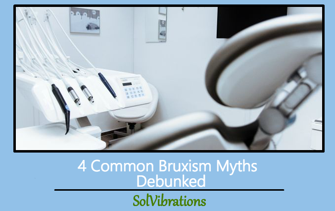 4 Common Bruxism Myths Debunked