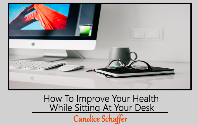 How To Improve Your Health While Sitting At Your Desk