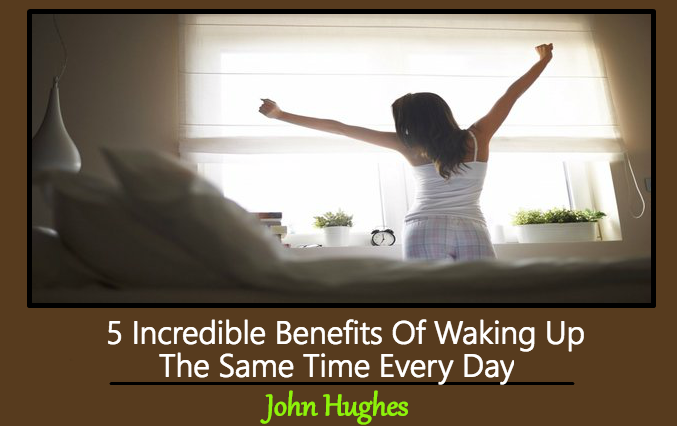 5 Incredible Benefits Of Waking Up The Same Time Every Day