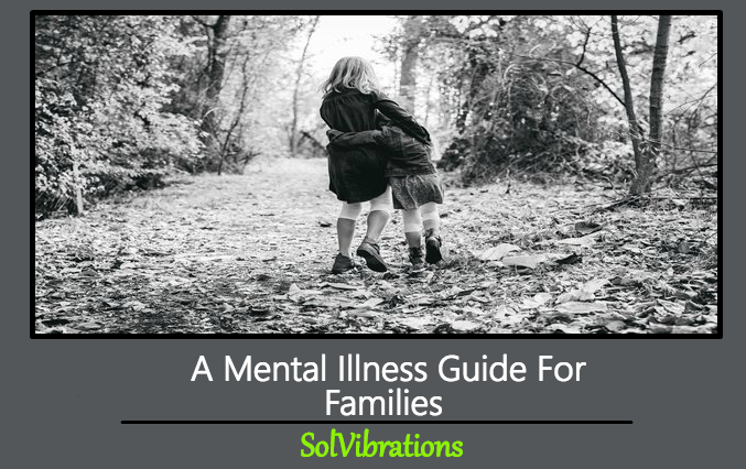 A Mental Illness Guide For Families