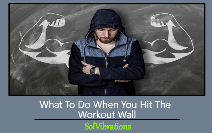 What To Do When You Hit The Workout Wall