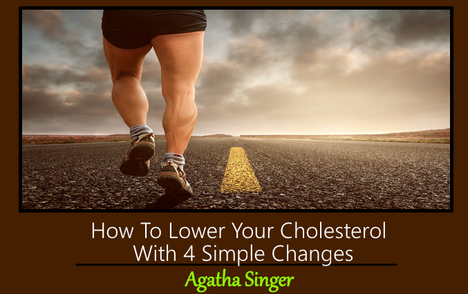 How To Lower Your Cholesterol With 4 Simple Changes