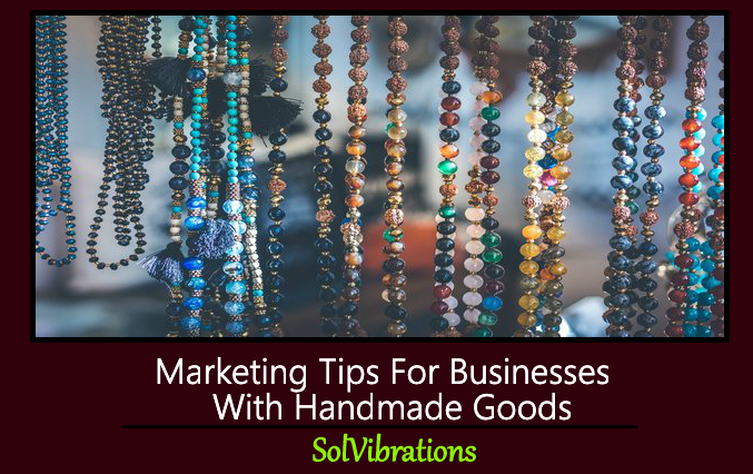 Marketing Tips For Businesses With Handmade Goods