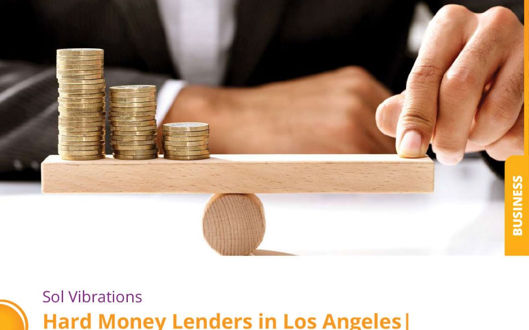 Hard Money Lenders in Los Angeles | 10 Factors to Help You Decide
