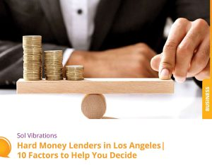 Hard Money Lenders in Los Angeles Deciding Tips - SolVibrations