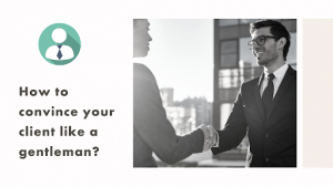 convince your client like a gentleman