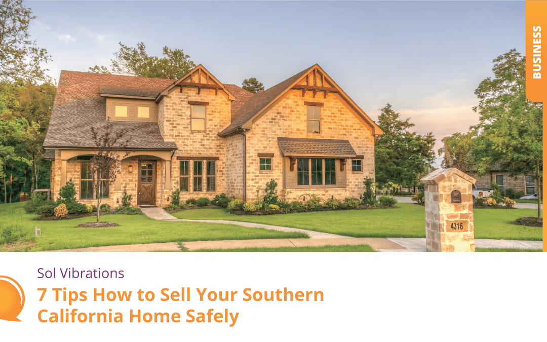7 Tips How to Sell Your Southern California Home Safely